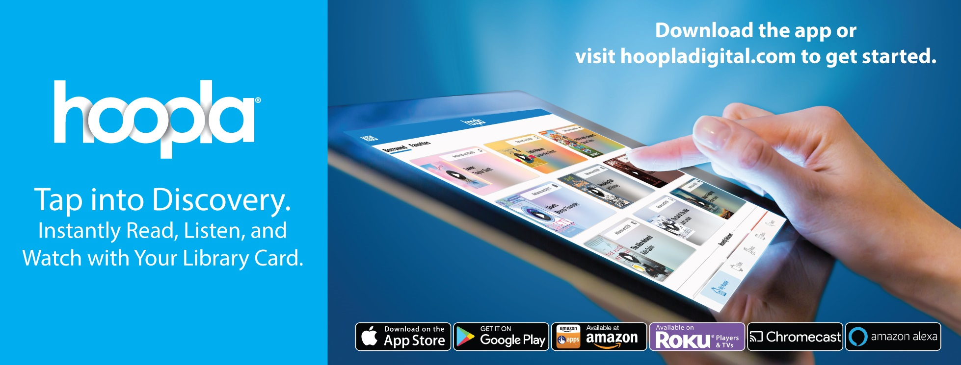 Hoopla. Tap into discovery. Instantly read, listen, and watch with your library card. Download the app or visit hoopladigital.com to get started.