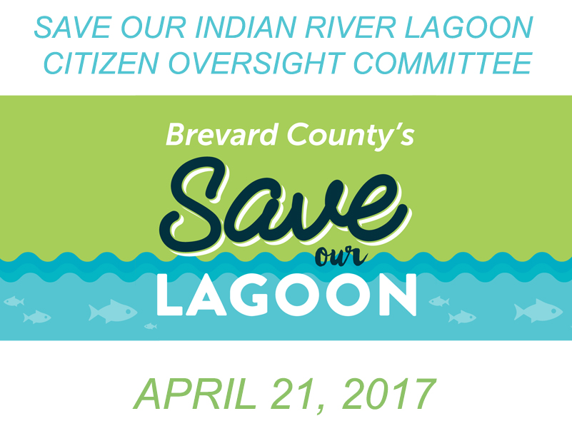 Brevard County's Save Our Indian River Lagoon Citizen Oversight Committee April 21, 2017.