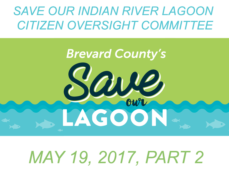 Brevard County's Save Our Indian River Lagoon Citizen Oversight Committee May 19, 2017 Part 2