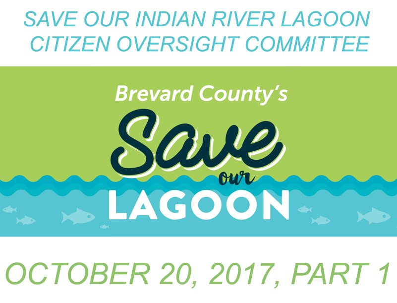 Brevard County's Save Our Indian River Lagoon Citizen Oversight Committee October 20, 2017 Part 1