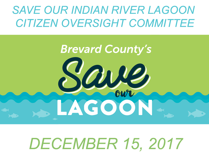 Brevard County's Save Our Indian River Lagoon Citizen Oversight Committee December 15, 2017