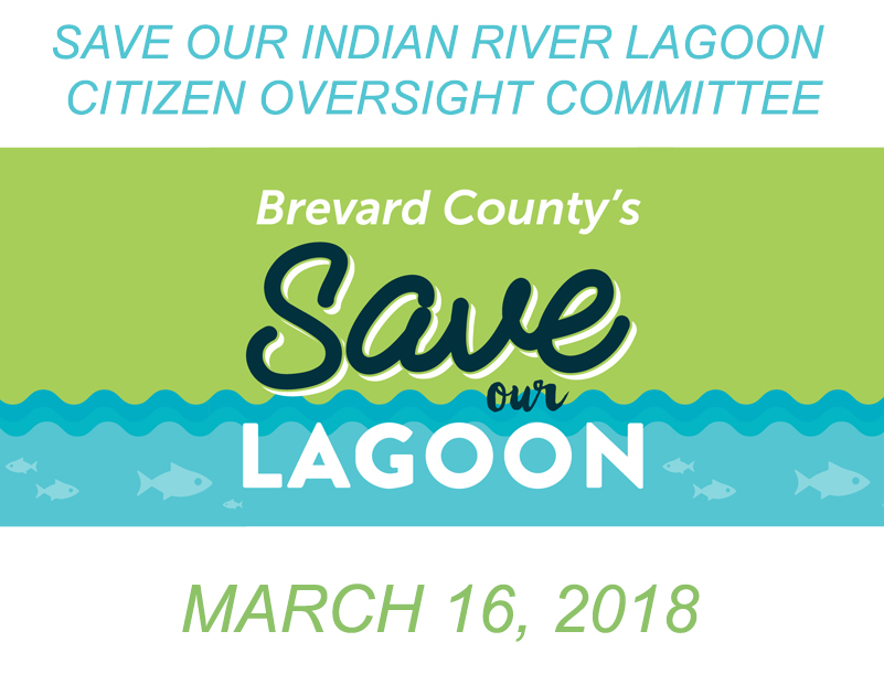 Brevard County's Save Our Indian River Lagoon Citizen Oversight Committee March 16, 2018