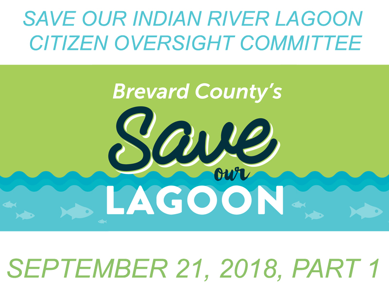 Brevard County's Save Our Indian River Lagoon Citizen Oversight Committee September 21, 2018 Part 1