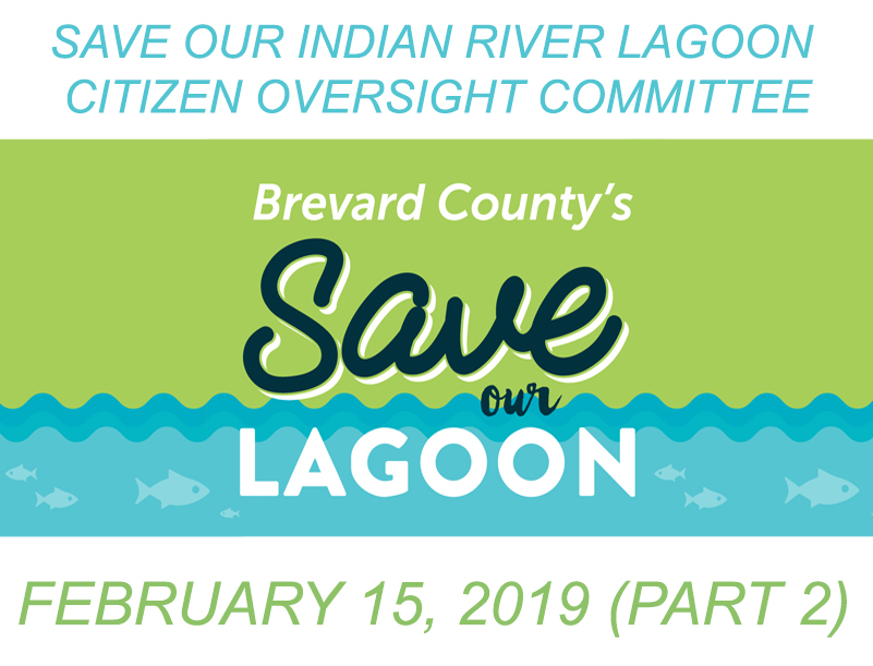 Brevard County's Save Our Indian River Lagoon Citizen Oversight Committee February 15, 2019 Part 2