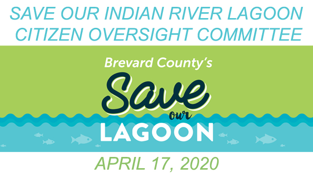 Brevard County's Save Our Indian River Lagoon Citizen Oversight Committee April 17, 2020