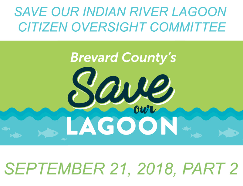 Brevard County's Save Our Indian River Lagoon Citizen Oversight Committee September 21, 2018 Part 2